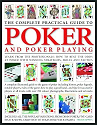 The Complete Practical Guide to Poker and Poker Playing: Learn from the Professionals How to Beat the Odds at Poker with Winning Strategies, Skills and Tactics