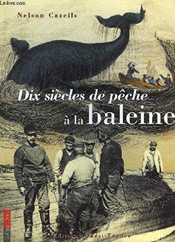 Dix siècles de pêche à la baleine par Nelson Cazeils
