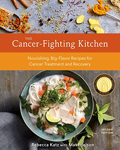 The Cancer-Fighting Kitchen, Second Edition: Nourishing, Big-Flavor Recipes for Cancer Treatment and Recovery por Mat Edelson