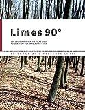 Limes 90°: Der Obergermanisch-Raetische Limes fotografiert von Dr. Eckehart Ayen (Beiträge zum Welterbe Limes)