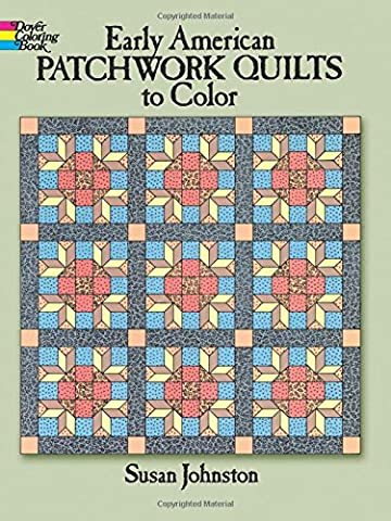 Early American Patchwork Quilts to Color (Dover Coloring Books) by Susan Johnston (2013-05-22) (Early American Quilts)
