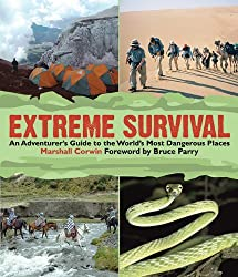 Extreme Survival: An Adventurer's Guide to the World's Most Dangerous Places by Marshall Corwin (2010-05-01)