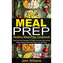 MEAL PREP: Healthy Meal Prep Cookbook – Quick and Easy Recipes for Weight Loss and Clean Eating (Meal Prepping, Meal prep ideas, Low Carb Diet) (English Edition)