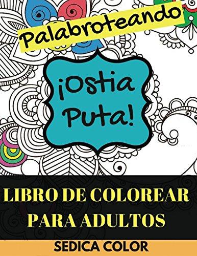 Libro de Colorear Para Adultos; Palabroteando: Relájate y diviértete coloreando palabrotras e insultos + REGALO de 69 mandalas para imprimir y colorear (PDF) por Sedica Color