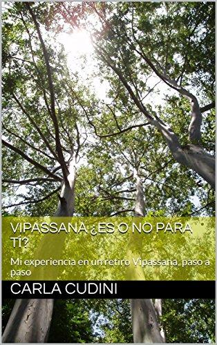 Vipassana ¿Es o no para tí?: Mi experiencia en un retiro Vipassana, paso a paso