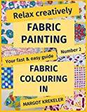 Relax Creatively - Fabric Painting - Your Fast & Easy Guide Number 2 - Fabric Colouring in: Volume 2