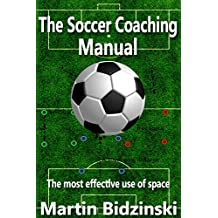 Soccer Coaching Manual: The most effective use of space (English Edition)
