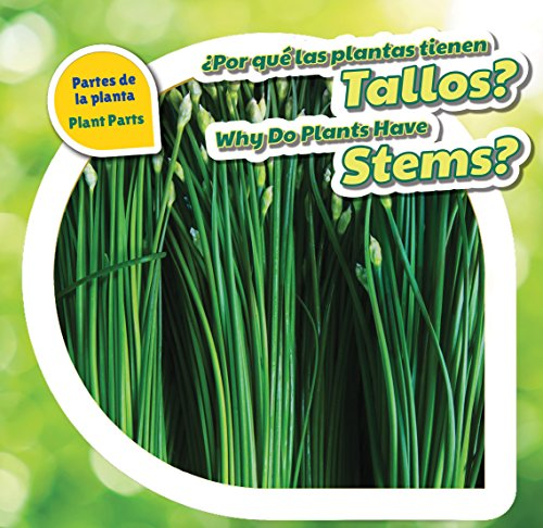 Por Qué Las Plantas Tienen Tallos?/ Why Do Plants Have Stems? (Partes De La Planta / Plant Parts) por Celeste Bishop