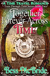 Together Forever Across Time (Train Through Time Series Book 2)