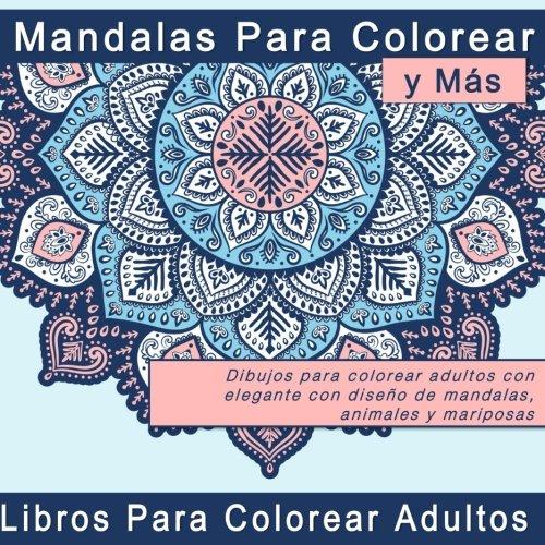Mandalas Para Colorear y Más: Dibujos para colorear adultos con elegante con diseño de mandalas, animales y mariposas (Regalos Originales y Imagenes de Mandalas Coloreados) por Penelope Pewter