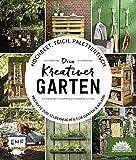 Hochbeet, Teich, Palettentisch – Dein kreativer Garten: Projekte zum Selbermachen für Garten & Balkon – Präsentiert von den Stadtgärtnern