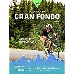 Planifica Tu Gran Fondo: Entrenamiento Ciclista para Marchas y Carreras ciclistas de Gran Fondo (Planifica Tus Pedaladas nº 4)