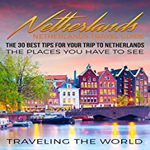 Netherlands - Netherlands Travel Guide: The 30 Best Tips for Your Trip to Netherlands - The Places You Have to See