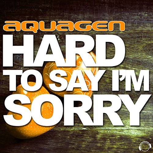 Aquagen-Hard To Say I'm Sorry (The Hands Up, Happy Hardcore & Hardstyle Remixes)