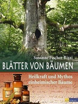 Blätter von Bäumen: Heilkraft und Mythos einheimischer Bäume von [Fischer-Rizzi, Susanne]