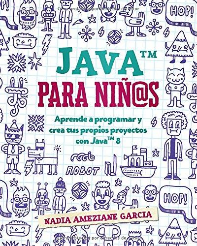 Java para niños: Aprende a programar y crea tus propios proyectos con Java 8. (Little coders) por Nadia Ameziane Garcia
