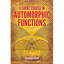 A Short Course in Automorphic Functions (Dover Books on Mathematics)