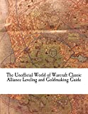 The Unofficial World of Warcraft Classic Alliance Leveling and Goldmaking Guide: Level Fast and Earn Your Epic Mount!...