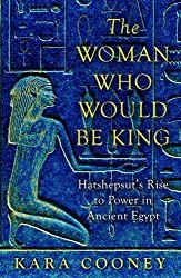 The Woman Who Would be King: Hatshepsut's Rise to Power in Ancient Egypt by Kara Cooney (2015-01-22)