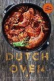 Dutch Oven - Das rustikale Kochbuch für den eisernen Feuertopf (Dutch Oven Rezeptbuch, Dutch Oven für Anfänger) inkl. Tipps für Einsteiger