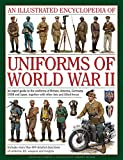An Illustrated Encyclopedia of Uniforms of World War II: An Expert Guide to the Unifo...