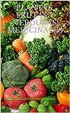 Plantas, Frutas y Verduras Medicinales: Que tu buen alimento, sea tu perfecta salud.