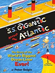 S.S. GIGANTIC ACROSS THE ATLANTIC: The Story of the World's Biggest Ocean Liner Ever by Peter Selgin (1999-05-01)