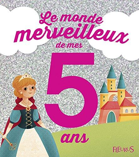 Le monde merveilleux de mes 5 ans : Pour les filles ! par Sandra Solinet