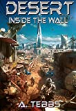 Desert: Inside the Wall,  (Desert #1) by A. Tebbs