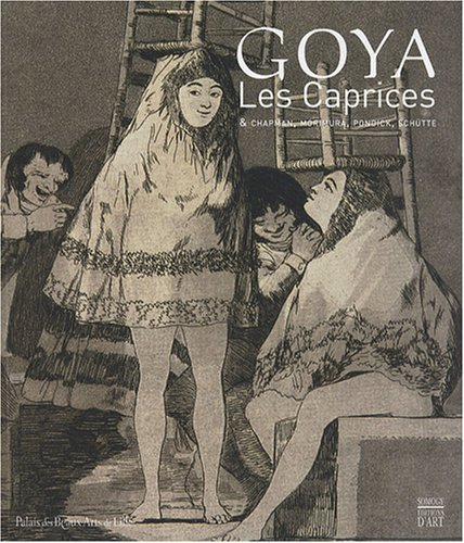 Goya : Les Caprices & Chapman, Morimura, Pondick, Schütte