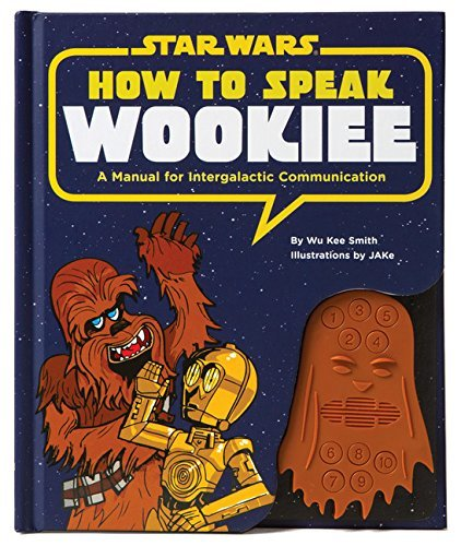 How to Speak Wookiee: A Manual for Intergalactic Communication (Star Wars) by Wu Kee Smith (2011-08-31) par Wu Kee Smith