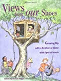 Views from Our Shoes: Growing Up with a Brother or Sister with Special Needs