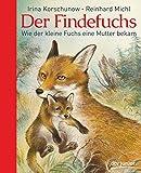 Der Findefuchs: Wie der kleine Fuchs eine Mutter bekam - Irina Korschunow