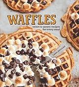 Waffles: Sweet & Savory Recipes for Every Meal by Tara Duggan (2012-03-13)