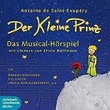 Der kleine Prinz: Das Musical-Hörspiel mit Liedern von Silvia Hoffmann