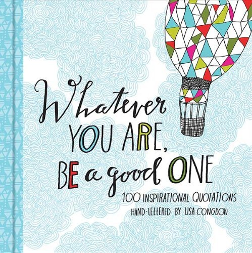 Whatever You Are, Be A Good One por Lisa Congdon