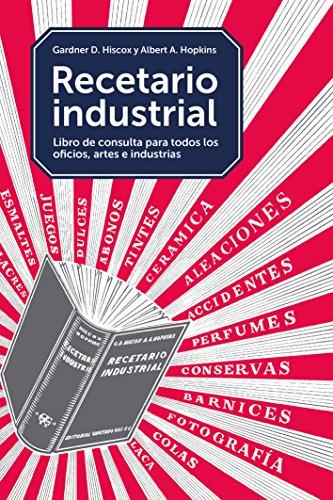 Recetario industrial, Para el laboratorio, el taller, la fábrica y el hogar (GGDIY)