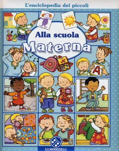 Alla scuola materna. L'enciclopedia dei piccoli. Ediz. illustrata