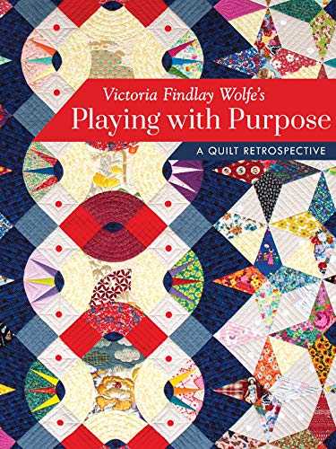 Victoria Findlay Wolfe's Playing with Purpose: A Quilt Retrospective (English Edition)