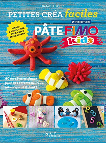 Pâte Fimo : 60 modèles originaux pour des enfants heureux, même quand il pleut !