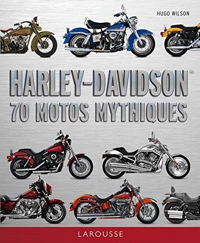 Harley Davidson - 70 motos mythiques par Collectif