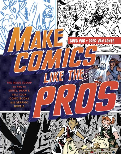 make-comics-like-the-pros-the-inside-scoop-on-how-to-write-draw-and-sell-your-comic-books-and-graphi