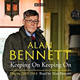 Alan Bennett: Keeping On Keeping On: Diaries...