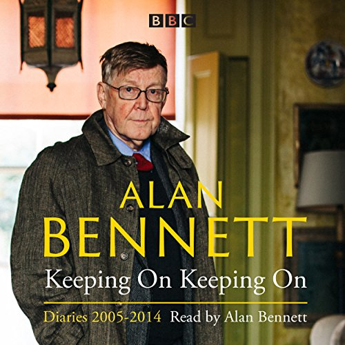 Alan Bennett: Keeping On Keeping On: Diaries 2005-2014