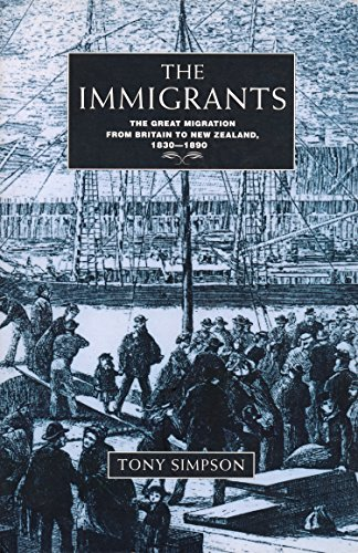 The immigrants : the great migration from Britain to New Zealand, 1830-1890