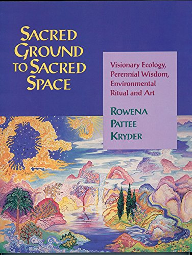 Sacred Ground to Sacred Space: Visionary Ecology, Perennial Wisdom, Environmental...