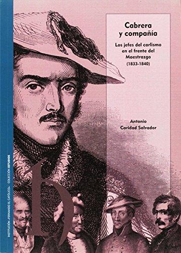 Cabrera y compañía. Los jefes del carlismoen el frente del Maestrazgo (1833-1840) por Antonio Caridad Salvador