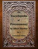 An Encyclopedia of Freemasonry: Volume One: Volume 1 (An Encyclopaedia of Freemasonry)