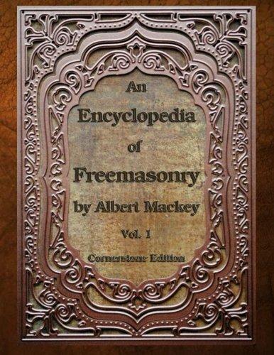 An Encyclopedia of Freemasonry: Volume One: Volume 1 (An Encyclopaedia of Freemasonry)