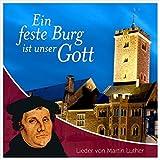 Ein feste Burg ist unser Gott: Lieder von Martin Luther